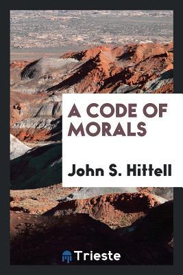 A Code of Morals - Hittell, John S