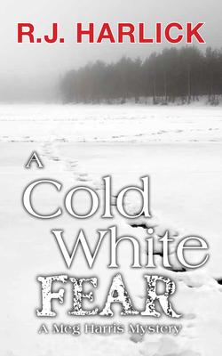 A Cold White Fear: A Meg Harris Mystery - Harlick, R J