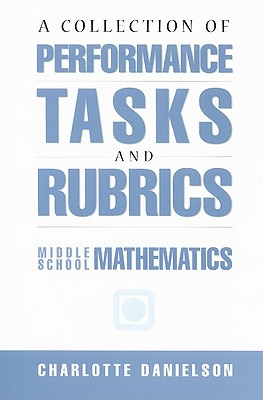 A Collection of Performance Tasks & Rubrics: Middle School Mathematics - Danielson, Charlotte, and Marquez, Elizabeth