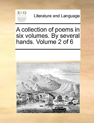 A Collection of Poems in Six Volumes. by Several Hands. Volume 2 of 6 - Multiple Contributors