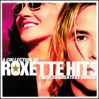 A Collection of Roxette Hits: Their 20 Greatest Songs - Roxette