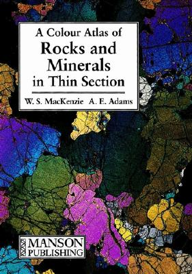 A Color Atlas of Rocks and Minerals in Thin Section - MacKenzie, W S, and Adams, A E
