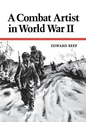 A Combat Artist in World War II - Reep, Edward