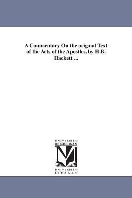 A Commentary on the Original Text of the Acts of the Apostles. by H.B. Hackett ... - Hackett, Horatio Balch