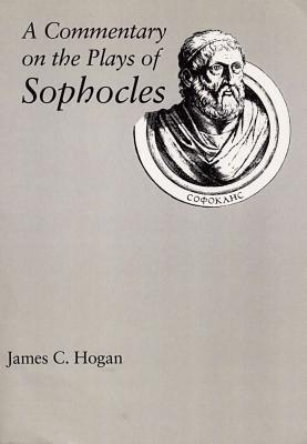 A Commentary on the Plays of Sophocles - Hogan, James C, Professor, B.A., M.A., PH.D.
