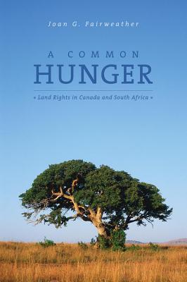 A Common Hunger: Land Rights in Canada and South Africa - Fairweather, Joan G