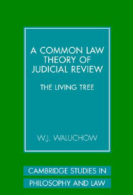 A Common Law Theory of Judicial Review - Waluchow, W J