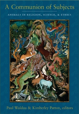 A Communion of Subjects: Animals in Religion, Science, and Ethics - Waldau, Paul (Editor)