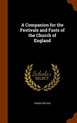 A Companion for the Festivals and Fasts of the Church of England - Nelson, Robert