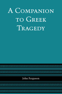 A Companion to Greek Tragedy - Ferguson, John