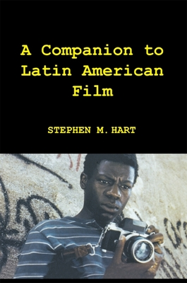 A Companion to Latin American Film - Hart, Stephen M