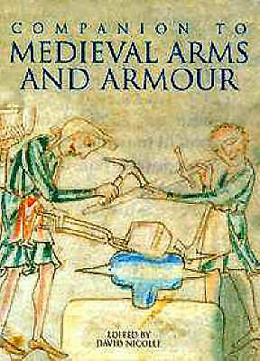 A Companion to Medieval Arms and Armour - Nicolle, David, Dr. (Editor)