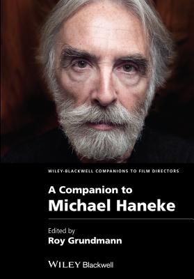 A Companion to Michael Haneke - Grundmann, Roy (Editor)
