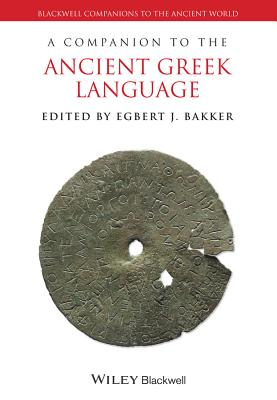A Companion to the Ancient Greek Language - Bakker, Egbert J. (Editor)