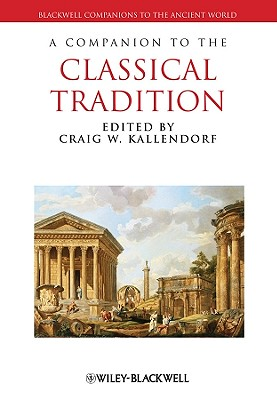 A Companion to the Classical Tradition - Kallendorf, Craig W (Editor)