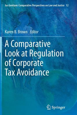 A Comparative Look at Regulation of Corporate Tax Avoidance - Brown, Karen B. (Editor)
