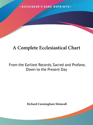 A Complete Ecclesiastical Chart: From the Earliest Records, Sacred and Profane, Down to the Present Day: (1833) - Shimeall, Richard Cunningham