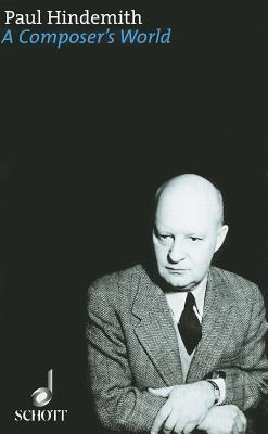 A Composer's World: Horizons and Limitations - Hindemith, Paul
