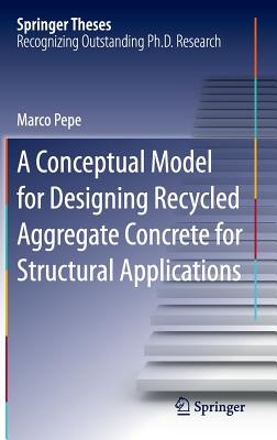 A Conceptual Model for Designing Recycled Aggregate Concrete for Structural Applications - Pepe, Marco