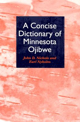 A Concise Dictionary of Minnesota Ojibwe - Nichols, John D, and Nyholm, Earl