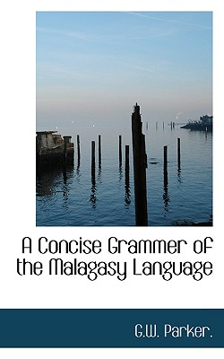 A Concise Grammer of the Malagasy Language - Parker, G W