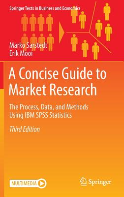 A Concise Guide to Market Research: The Process, Data, and Methods Using IBM SPSS Statistics - Sarstedt, Marko, and Mooi, Erik