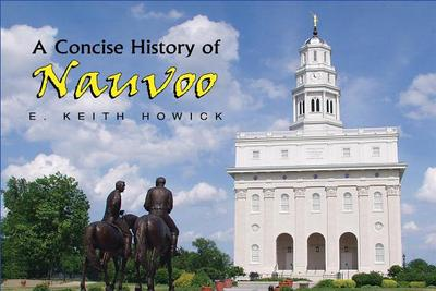 A Concise History of Nauvoo - Howick, E Keith, Jr.