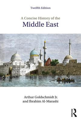 A Concise History of the Middle East - Goldschmidt, Arthur, Jr., and Al-Marashi, Ibrahim