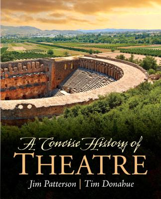 A Concise History of Theatre - Patterson, Jim A., and Donohue, Tim, and Cameron, Kenneth M.