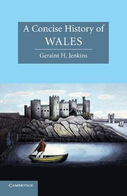 A Concise History of Wales - Jenkins, Geraint H