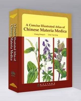 A Concise Illustrated Atlas of Chinese Materia Medica - Zhang-Fu, Chnag, and Yue-Ming, Chen
