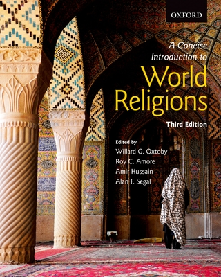 A Concise Introduction to World Religions - Oxtoby, Willard G., and Amore, Roy C., and Hussain, Amir