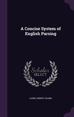 A Concise System of English Parsing - Adams, Lionel Ernest