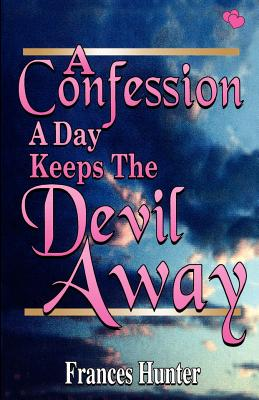 A Confession a Day Keeps the Devil Away - Hunter, Frances E