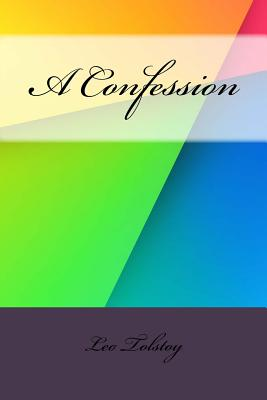A Confession - Tolstoy, Leo Nikoleyevich