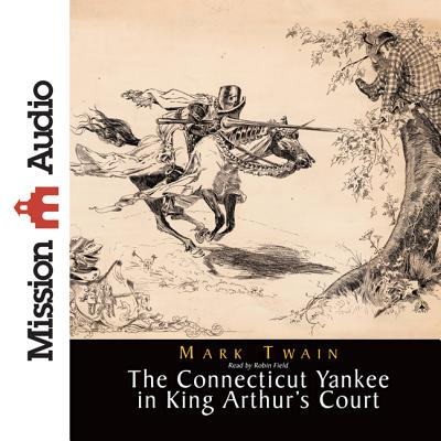 A Connecticut Yankee in King Arthur's Court - Twain, Mark, and Field, Robin (Read by)