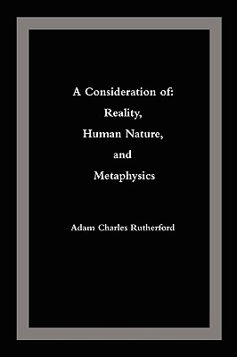 A Consideration of: Reality, Human Nature, and Metaphysics - Rutherford, Adam Charles