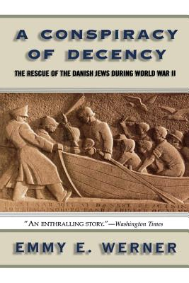 A Conspiracy of Decency: The Rescue of the Danish Jews During World War II - Werner, Emmy E, and Catalano, Steve (Editor)