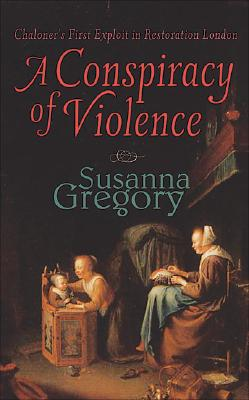 A Conspiracy of Violence: Chaloner's First Exploit in Restoration London - Gregory, Susanna