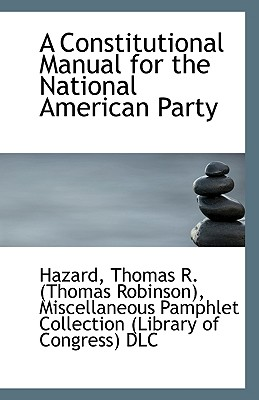 A Constitutional Manual for the National American Party - Thomas R (Thomas Robinson), Hazard