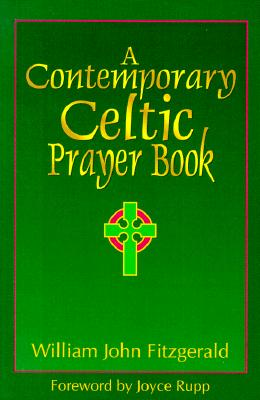 A Contemporary Celtic Prayer Book - Fitzgerald, William John, and Rupp, Joyce (Foreword by)
