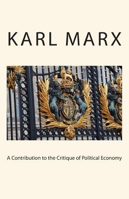 A Contribution to the Critique of Political Economy - Marx, Karl