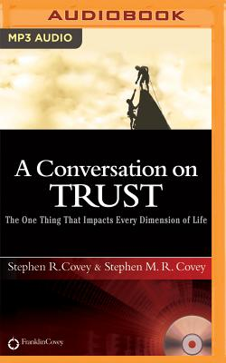 A Conversation on Trust: The One Thing That Impacts Every Dimension of Life - Covey, Stephen R, Dr. (Read by), and Covey, Stephen M R (Read by)