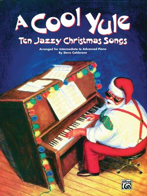 A Cool Yule: Ten Jazzy Christmas Songs: Arranged for Intermediate to Advanced Piano - Calderone, Steve