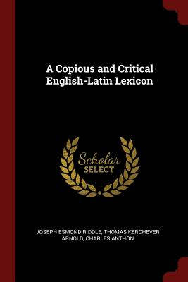 A Copious and Critical English-Latin Lexicon - Riddle, Joseph Esmond