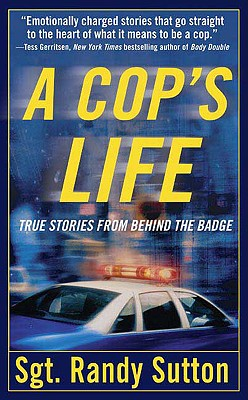 A Cop's Life: True Stories from Behind the Badge - Sutton, Randy, Sgt., and Wells, Cassie (Editor)