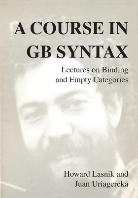 A Course in GB Syntax: Lectures on Binding and Empty Categories - Uriagereka, Juan