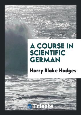 A Course in Scientific German - Hodges, Harry Blake