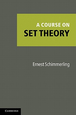 A Course on Set Theory - Schimmerling, Ernest