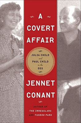 A Covert Affair: Julia Child and Paul Child in the OSS - Conant, Jennet